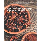 Spice Market: Essential Information on Spices, Spice Mixes and Spice Pastes plus more than 250 recipesby Jane Lawson