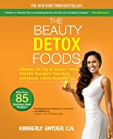 The Beauty Detox Foods: Discover the Top 50 Beauty Foods That Will Transform Your Body and Reveal a More Beautiful You (No)