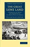 img - for The Great Lone Land: A Narrative of Travel and Adventure in the North-West of America (Cambridge Library Collection - Polar Exploration) book / textbook / text book