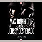 Max Trueblood and the Jersey Desperado | Teri White