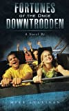 Fortunes of the Once Downtrodden: A Novel By