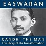 Gandhi the Man: The Story of His Transformation | Eknath Easwaran