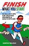 img - for Finish What You Start: No Bullsh*t Tips for Creatives, Dreamers and Adults with ADD book / textbook / text book
