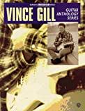 Vince Gill -- Guitar Anthology Series: Authentic Guitar TAB (1576235882) by Gill, Vince