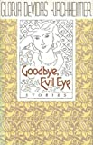 img - for Goodbye, Evil Eye: Stories 1st edition by Kirchheimer, Gloria Devidas (2000) Hardcover book / textbook / text book