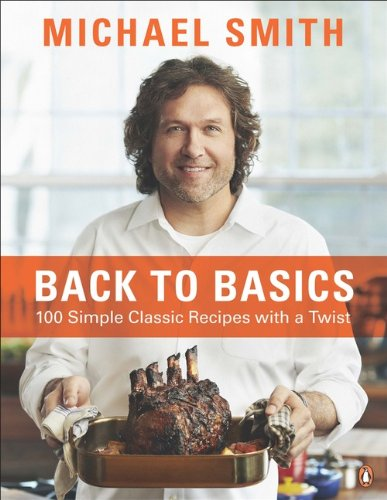 Back To Basics: 100 Simple Classic Recipes With A Twist by Michael Smith