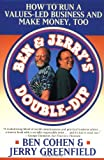 Ben & Jerry's Double-Dip: How to Run a Values-Led Business and Make Money, Too (0684838559) by Cohen, Ben