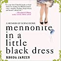 Mennonite in a Little Black Dress: A Memoir of Going Home (       UNABRIDGED) by Rhoda Janzen Narrated by Hillary Huber
