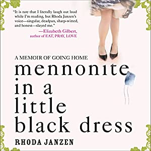Mennonite in a Little Black Dress: A Memoir of Going Home | [Rhoda Janzen]