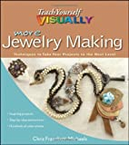 More Teach Yourself VISUALLY Jewelry Making: Techniques to Take Your Projects to the Next Level