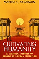 Cultivating Humanity: Classical Defense of Reform in Liberal Education