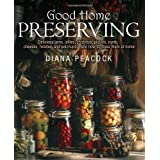 Good Home Preserving: Delicious Jams, Jellies, Chutneys, Pickles, Curds, Cheeses, Relishes And Ketchups - And How To Make Them At Homeby Diana Peacock