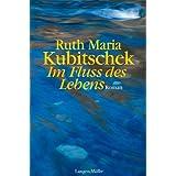"""Im Fluss des Lebens: Romanvon """"Ruth M Kubitschek"""""""