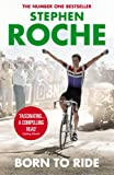 Born to Ride: The Autobiography of Stephen Roche (Yellow Jersey Cycling Classics)