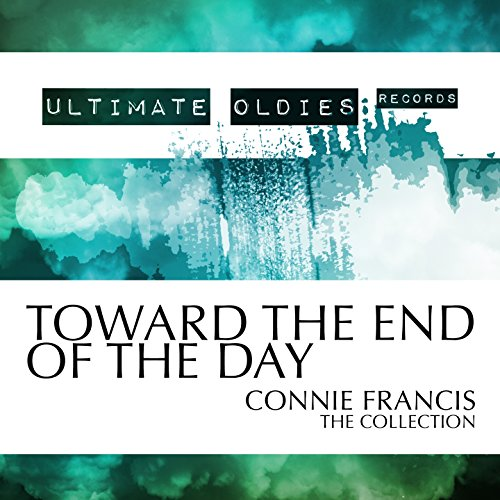 Ultimate Oldies: Toward the End of the Day (Connie Francis - The Collection)