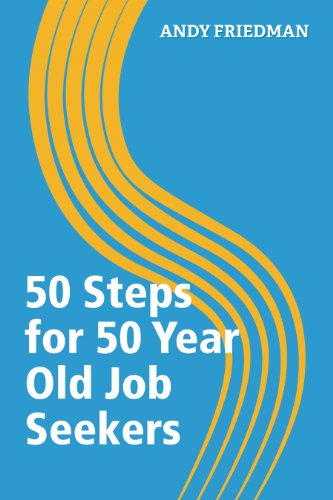 50 Steps for 50 Year Old Job Seekers (50 Steps Series)