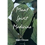 Plant Spirit Medicine: The Healing Power of Plantsby Eliot Cowan