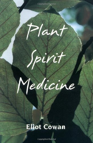 Plant Spirit Medicine: The Healing Power of Plants, Cowan, Eliot