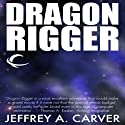 Dragon Rigger: Star Rigger, Book 3 (       UNABRIDGED) by Jeffrey A. Carver Narrated by Mirron Willis