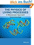 The Physics of Living Processes: A Me...