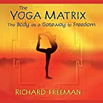The Yoga Matrix: The Body as a Gateway to Freedom | Richard Freeman