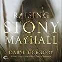 Raising Stony Mayhall (       UNABRIDGED) by Daryl Gregory Narrated by David Marantz