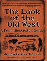 The Look of the Old West: A Fully Illustrated Guide