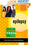 Epilepsy: The Ultimate Teen Guide (It...