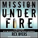 Mission Under Fire Audiobook by Rex Byers, Jeff Bennington Narrated by John Edmondson