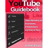 YouTube Guidebook - Video Marketing for Businesses, Entrepreneurs, and Internet Stars ~ Marc Bullard