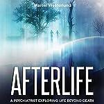 Afterlife: A Psychiatrist Exploring Life Beyond Death | Marcel Westerlund