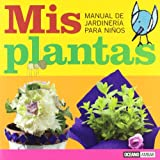Mis Plantas/my Plants: Manual De Jardineria Para Ninos/garden Manual for Kids (Spanish Edition)