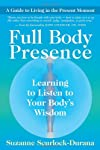 Full body presence : learning to listen to your body's wisdom