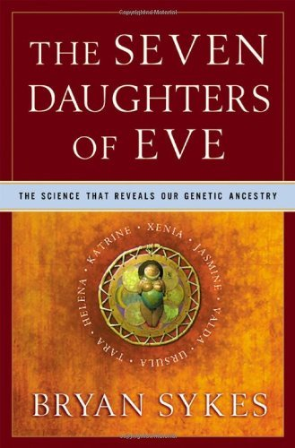 The Seven Daughters of Eve: The Science That Reveals Our Genetic Ancestry [Hardcover] [2001] (Author) Bryan Sykes PDF