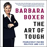 The Art of Tough: Fearlessly Facing Politics and Life | Barbara Boxer