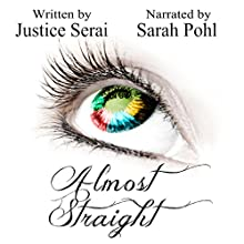 Almost Straight Audiobook by Justice Serai Narrated by Sarah Pohl
