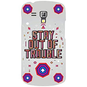 Samsung Galaxy S Duos 7582 Back Cover - Out Of Trouble Desiner Cases