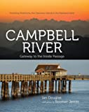 Campbell River: Gateway to the Inside Passage, Including Strathcona, the Discovery Islands and the Mainland Inlets (1550175017) by Douglas, Ian