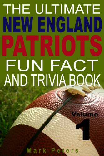 The Ultimate New England Patriots Fun Fact And Trivia Book - Volume 1
