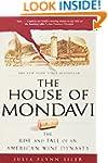 The House of Mondavi: The Rise and Fa...