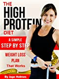 The High Protein Diet (A Simple Step By Step Weight Loss Plan That Works)