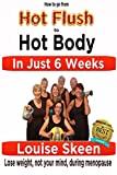 Hot Flush to Hot Body in Just 6 Weeks - Lose weight, not your mind, during menopause