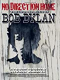 img - for No Direction Home: The Life and Music of Bob Dylan (The Acclaimed Biography) book / textbook / text book