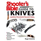 Shooter's Bible Guide to Knives: A Complete Guide to Hunting Knives, Survival Knives, Folding Knives, Skinning Knives, Sharpeners, and More ~ Roger Eckstine