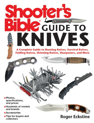 Shooter'S Bible Guide To Knives: A Complete Guide To Hunting Knives, Survival Knives, Folding Knives, Skinning Knives, Sharpeners, And More