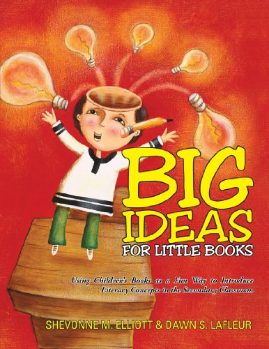 Big Ideas For Little Books: Using Children's Books as a Fun Way to Introduce Literary Concepts in the Secondary Classroo