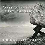 Surpassing the Struggle | Pierre S. Hughes
