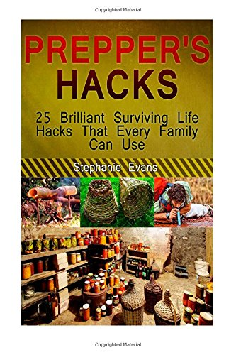 Prepper's Hacks: 25 Brilliant Surviving Life Hacks That Every Family Can Use (Prepper's Hacks Books, Preppers Survival, Preppers Survival Handbook)