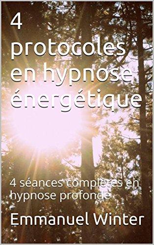 4 protocoles en hypnose énergétique: 4 séances complètes en hypnose profonde
