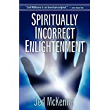 Spiritually Incorrect Enlightenmentby Jed McKenna